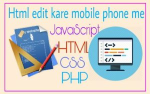 Android Mobile me HTML, CSS, PHP, java script edit kaise kare